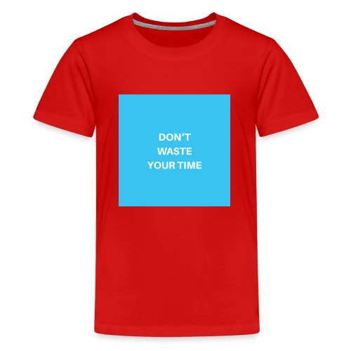 DONT WASTE YOUR TIME - Teenager Premium T-Shirt