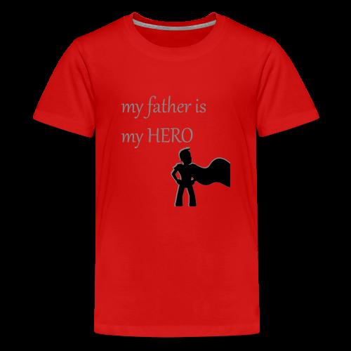 My Father is My Hero - Teenager Premium T-Shirt