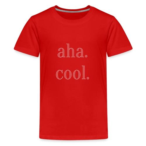Aha. Cool. Print Geschenk Freizeit Spruch - Teenager Premium T-Shirt