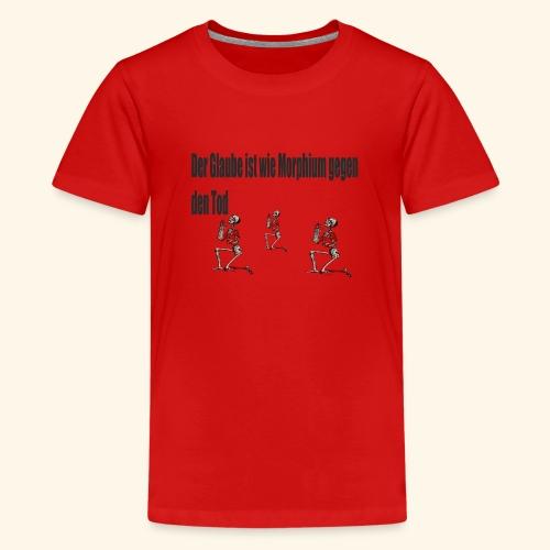 Der Glaube ist wie Morphium gegen den Tod - Teenager Premium T-Shirt