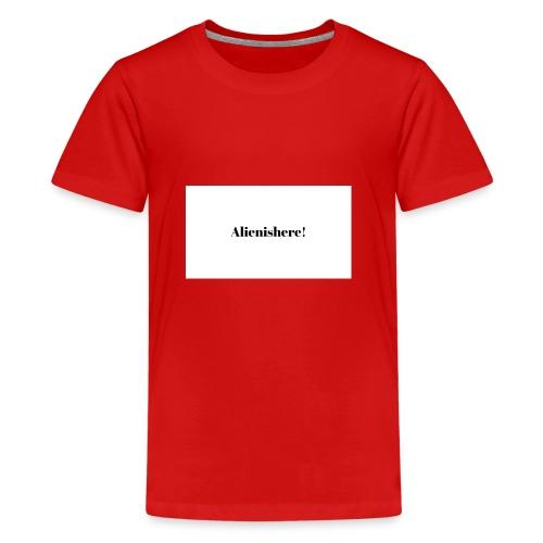 Alienishere - Teenage Premium T-Shirt