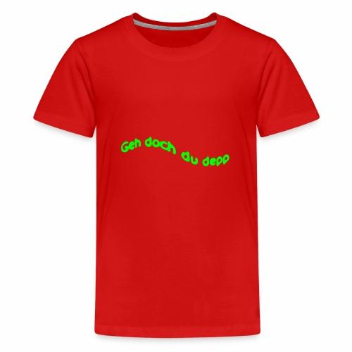 Geh doch du depp - Teenager Premium T-Shirt