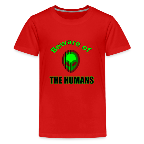 Beware of the Humans - Teenager Premium T-Shirt