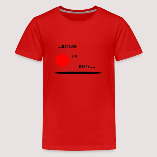 Because I'm Happy - Teenage Premium T-Shirt