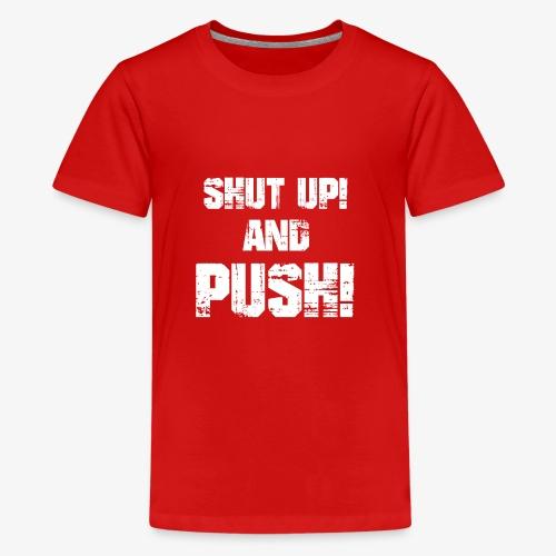 Shut up and push - Teenager Premium T-Shirt