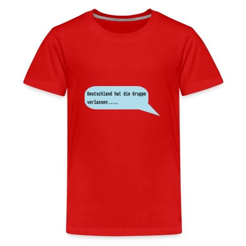 Deutschland hat die Gruppe verlassen - Teenager Premium T-Shirt