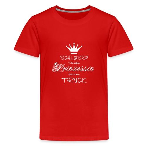 Schloss? Die echte Prinzessin hat einen Truck - Teenager Premium T-Shirt