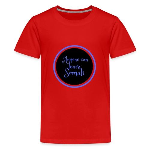 Anyone can learn Somali Tshirt art - Teenage Premium T-Shirt