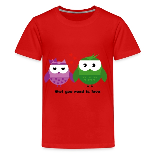 Owl you need is love - Teenager Premium T-Shirt