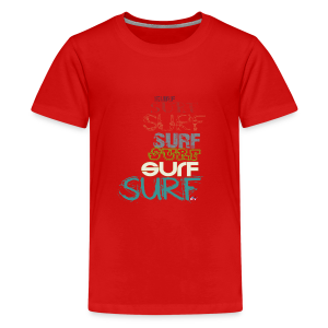 Surfing dreams for surf addicted, by kite-mallorca - Teenage Premium T-Shirt