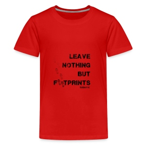 Leave Nothing But Footprints (Black Text) - Teenage Premium T-Shirt