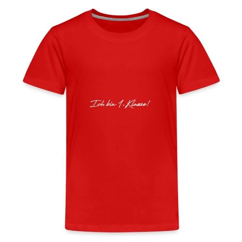 Ich bin 1.Klasse! - Teenager Premium T-Shirt