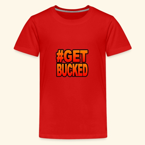 GetBucked - Teenage Premium T-Shirt