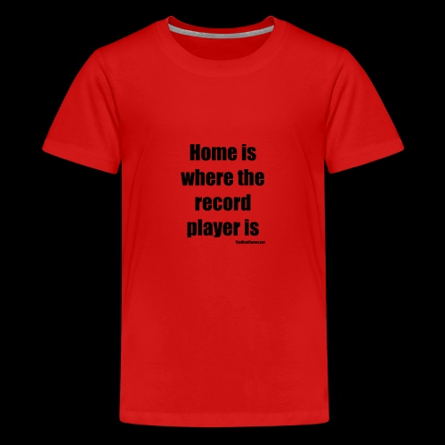 Home is where the record player is - Black - Teinien premium t-paita