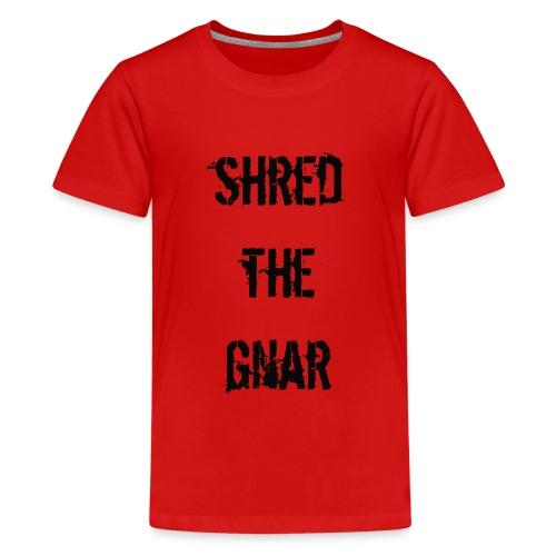 Shred the Gnar - Teenage Premium T-Shirt