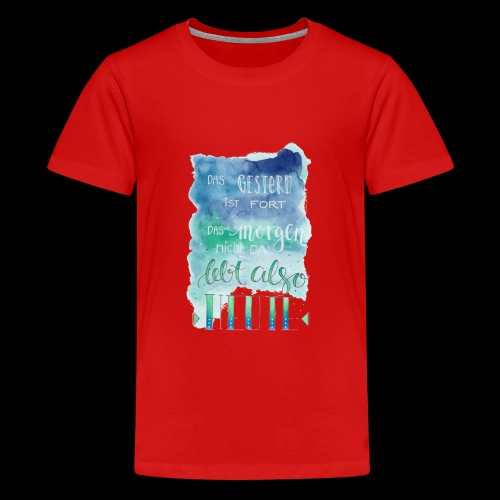 Spruch Lebe Heute - Teenager Premium T-Shirt