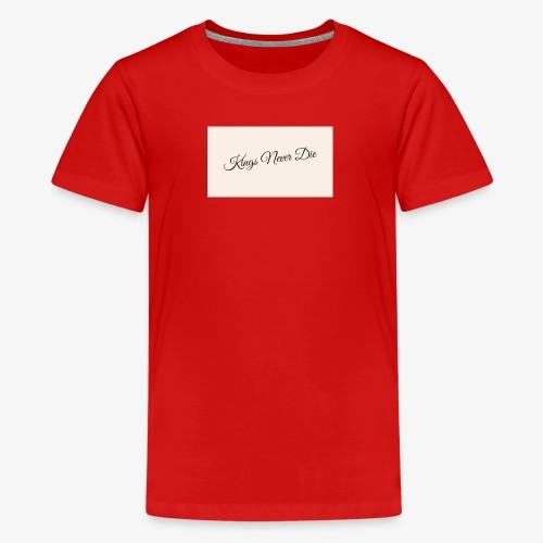 Kings Never Die - Teenage Premium T-Shirt