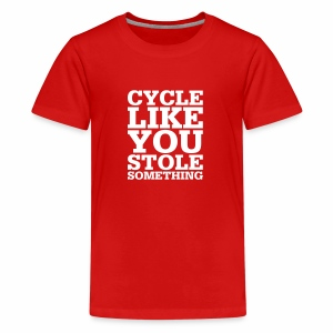 Cycle like you stole something - Teenager Premium T-Shirt