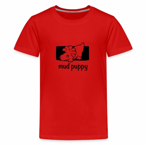 Are you a Mud Puppy? - Teenage Premium T-Shirt