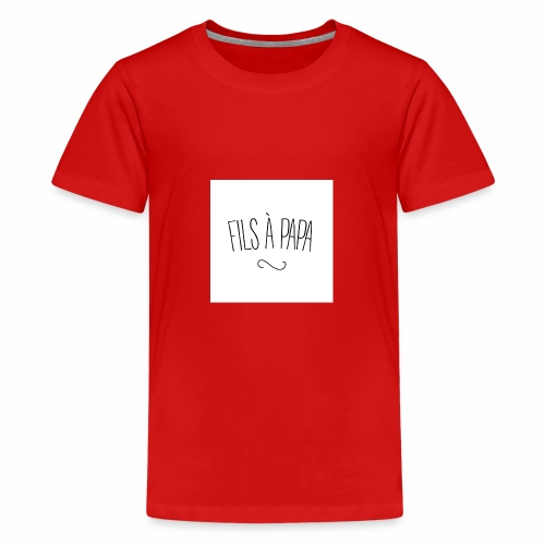 fils a papa jpg - T-shirt Premium Ado