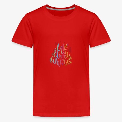 El amor esta todos lados. - Camiseta premium adolescente