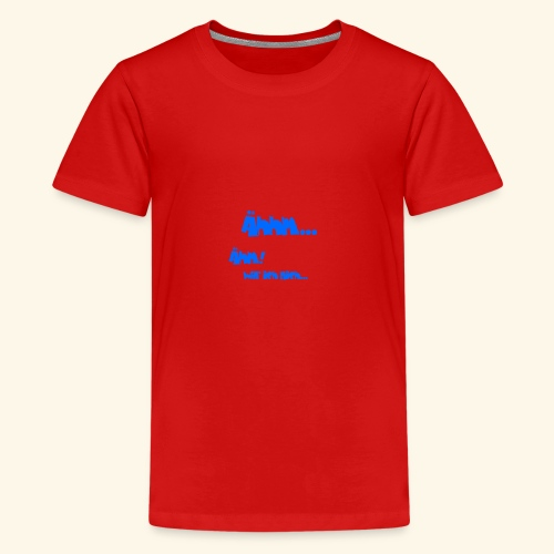 Shirt Ähhm! - Teenager Premium T-Shirt