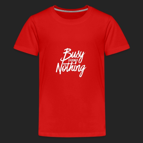 Busy Doing Nothing - Teenager Premium T-shirt