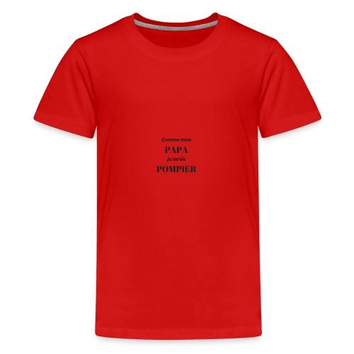 comme mon papa je serais pompier - T-shirt Premium Ado
