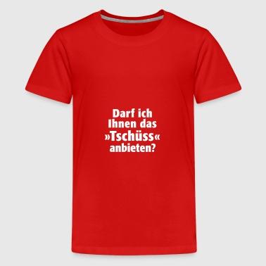 Darf ich Ihnen das Tschüss anbieten Begrüßung fuck - Teenager Premium T-Shirt
