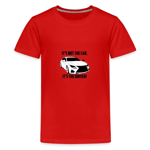 It's not the car, it's the driver. - Teenager Premium T-Shirt