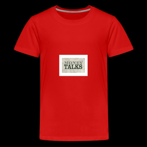 Money Talks - Teenage Premium T-Shirt