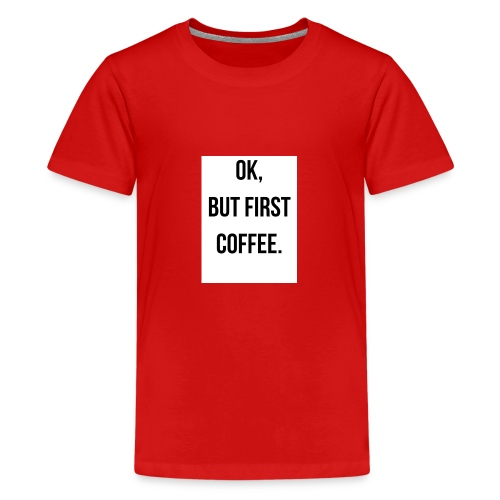 flat 800x800 075 fbut first coffee - Teenager Premium T-shirt