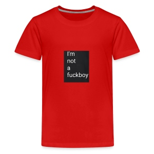 I'm not a fuckboy - Camiseta premium adolescente