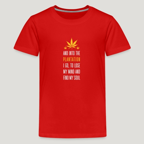 Cannabis Into the forest i go Gras Hanf Canna Dope - Teenager Premium T-Shirt