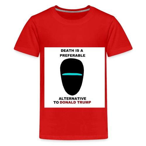 death preferable to Trump - T-shirt Premium Ado
