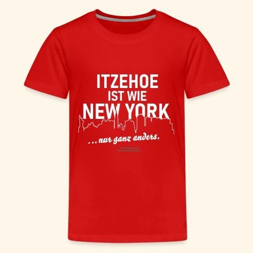 Itzehoe 👍 ist wie New York Spruch 😁 - Teenager Premium T-Shirt