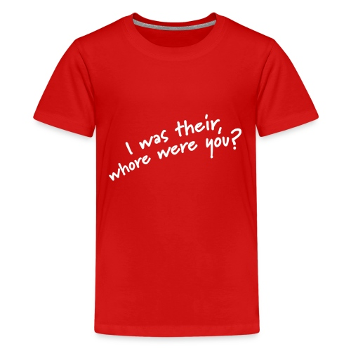 Dyslexic I was there - Teenager Premium T-shirt