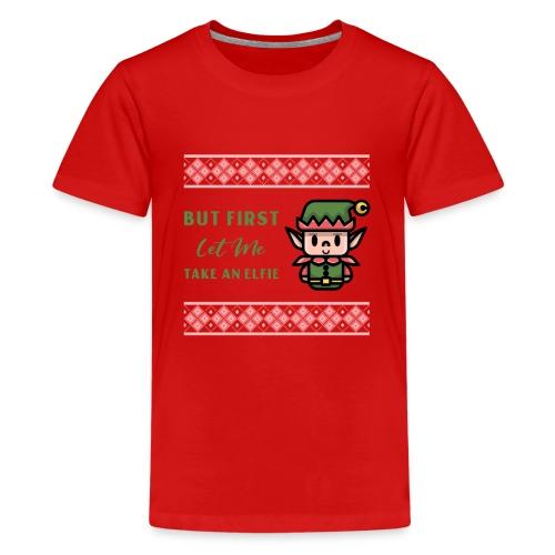 But first let me take an elfie - Premium T-skjorte for tenåringer