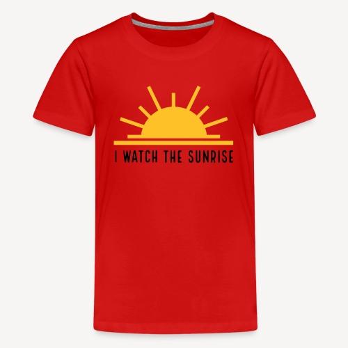 I WATCH THE SUNRISE - Teenager Premium T-Shirt