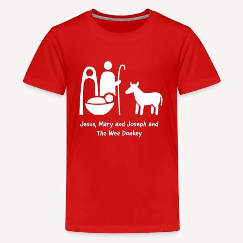 JESUS MARY AND JOSPEH AND THE WEE DONKEY - Teenage Premium T-Shirt