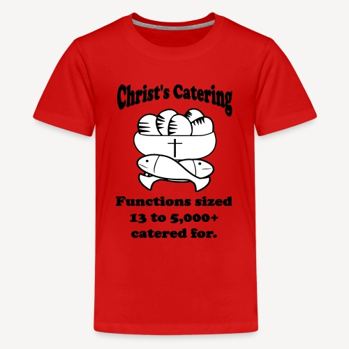 CHRIST'S CATERING - Teenage Premium T-Shirt