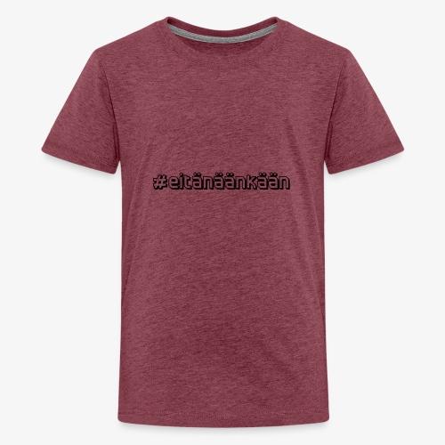 eitänäänkään - Teenage Premium T-Shirt