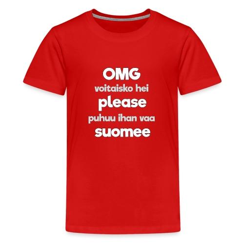 OMG please puhutaa suomee, valkoinen - Teinien premium t-paita
