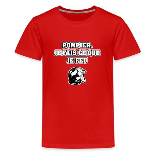 POMPIER, JE FAIS CE QUE JE FEU - JEUX DE MOTS - T-shirt Premium Ado