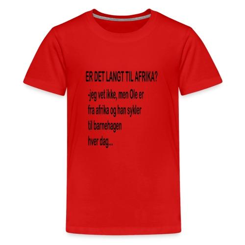 Langt til afrika? - Premium T-skjorte for tenåringer