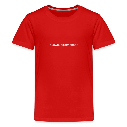 #LowBudgetMeneer Shirt! - Teenage Premium T-Shirt