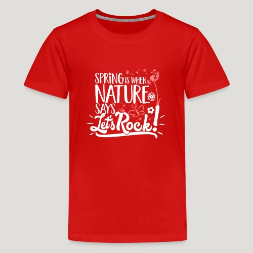 Spring is when Nature says ... für Naturliebhaber! - Teenager Premium T-Shirt