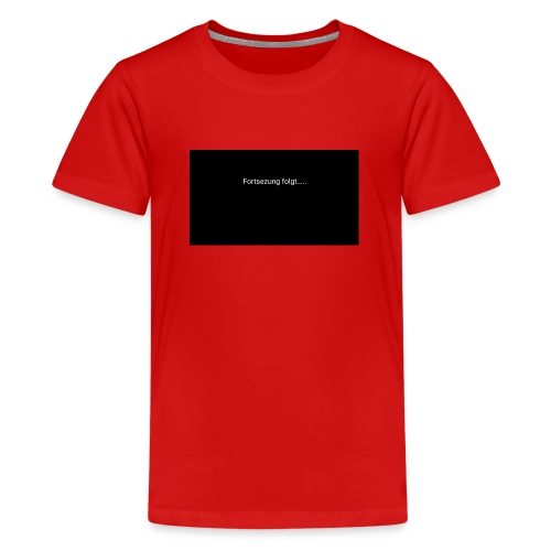 Fortsetztung Folgt....... - Teenager Premium T-Shirt