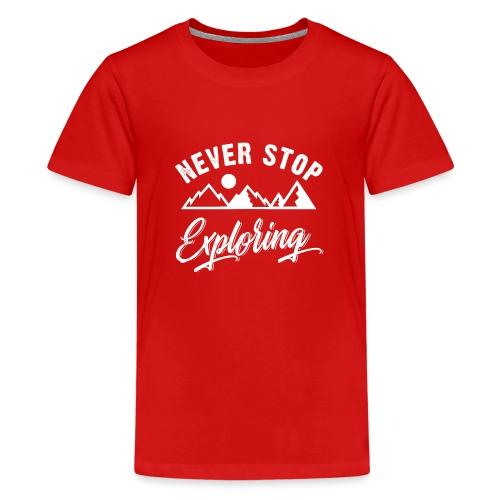 Never Stop Exploring - Teenager Premium T-Shirt