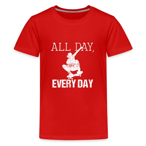 ALL DAY EVERY DAY | Skateboarding - Teenager Premium T-Shirt